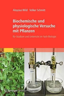 Biochemische Und Physiologische Versuche Mit Pflanzen: Fur Studium Und Unterricht Im Fach Biologie