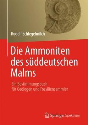 Die Ammoniten Des Suddeutschen Malms: Ein Bestimmungsbuch Fur Geologen Und Fossiliensammler
