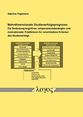 Mehrdimensionale Studienerfolgsprognose: Die Bedeutung Kognitiver, Temperamentsbedingter Und Motivationaler Pradiktoren Fur Verschiedene Kriterien Des Studienerfolgs