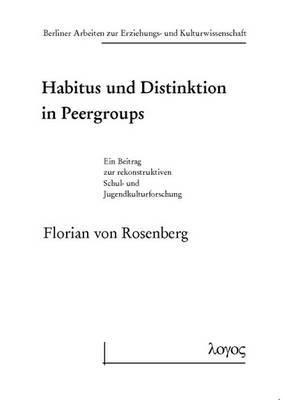 Habitus Und Distinktion in Peergroups: Ein Beitrag Zur Rekonstruktiven Schul- Und Jugendkulturforschung