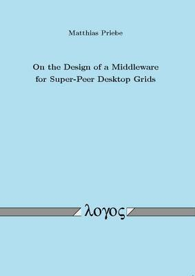 On the Design of a Middleware for Super-Peer Desktop Grids