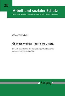 Uber Den Wolken - Uber Dem Gesetz?: Das Arbeitsverhaltnis Des Fliegenden Luftfahrtpersonals in Der Deutschen Zivilluftfahrt