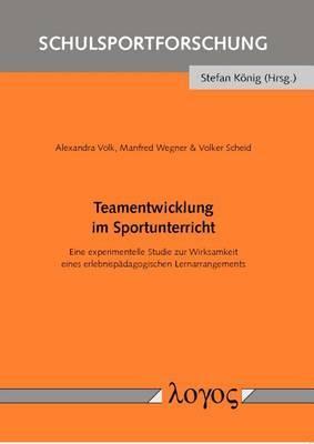 Teamentwicklung Im Sportunterricht: Eine Experimentelle Studie Zur Wirksamkeit Eines Erlebnispadagogischen Lernarrangements