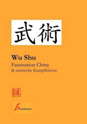Wu Shu Faszination China & Asiatische Kampfk Nste