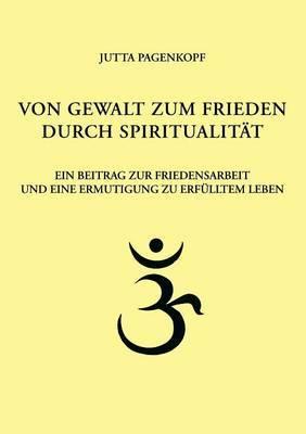 Von Gewalt Zum Frieden Durch Spiritualitat