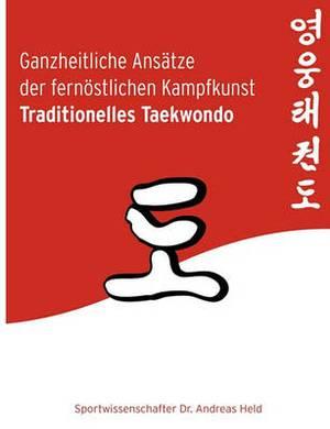 Ganzheitliche Anstze Der Fernstlichen Kampfkunst Traditionelles Taekwondo