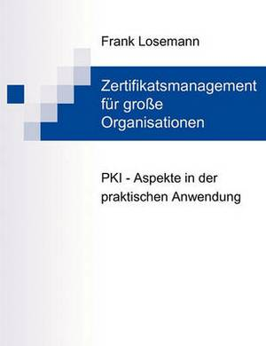 Zertifikatsmanagement Fur Grosse Organisationen