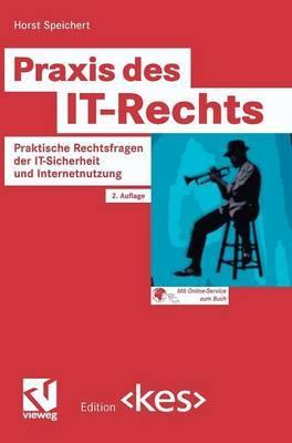 Praxis Des It-Rechts: Praktische Rechtsfragen Der It-Sicherheit Und Internetnutzung