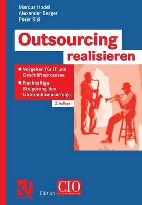 Outsourcing Realisieren: Vorgehen Fur It Und Geschaftsprozesse Zur Nachhaltigen Steigerung Des Unternehmenserfolgs