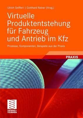 Virtuelle Produktentstehung Fur Fahrzeug Und Antrieb Im Kfz: Prozesse, Komponenten, Beispiele Aus Der Praxis