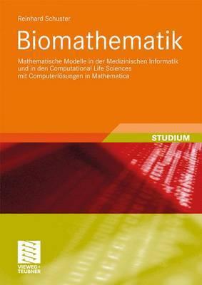 Biomathematik: Mathematische Modelle in Der Medizinischen Informatik Und in Den Computational Life Sciences Mit Computerlosungen in Mathematica