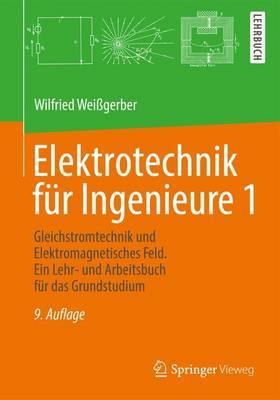 Elektrotechnik Fur Ingenieure 1: Gleichstromtechnik Und Elektromagnetisches Feld. Ein Lehr- Und Arbeitsbuch Fur Das Grundstudium