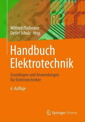 Handbuch Elektrotechnik: Grundlagen Und Anwendungen Fur Elektrotechniker