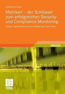 Metriken - Der Schlussel Zum Erfolgreichen Security Und Compliance Monitoring: Design, Implementierung Und Validierung in Der Praxis