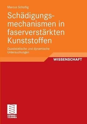 Schadigungsmechanismen in Faserverstarkten Kunststoffen: Quasistatische Und Dynamische Untersuchungen