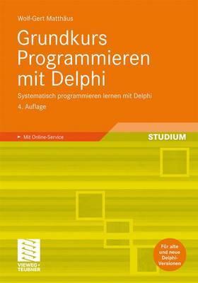 Grundkurs Programmieren Mit Delphi: Systematisch Programmieren Lernen Mit Delphi