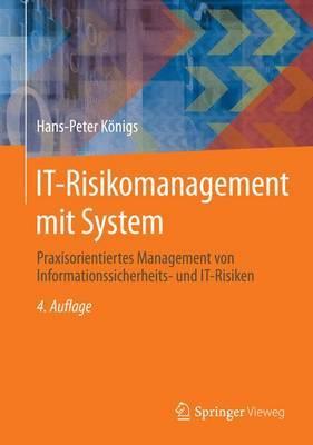 It-Risikomanagement Mit System: Praxisorientiertes Management Von Informationssicherheits- Und It-Risiken