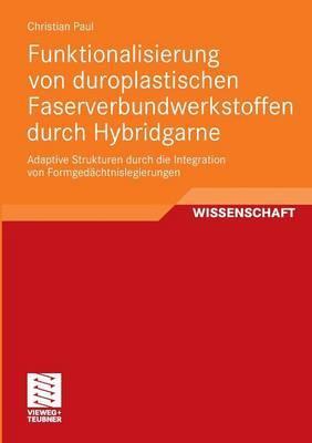 Funktionalisierung Von Duroplastischen Faserverbundwerkstoffen Durch Hybridgarne: Adaptive Strukturen Durch Die Integration Von Formgedachtnislegierungen