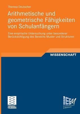 Arithmetische Und Geometrische Fahigkeiten Von Schulanfangern: Eine Empirische Untersuchung Unter Besonderer Berucksichtigung Des Bereichs Muster Und Strukturen