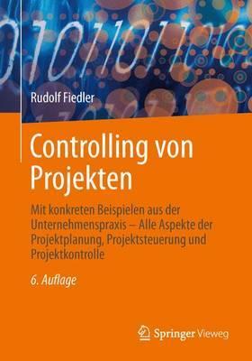 Controlling Von Projekten: Mit Konkreten Beispielen Aus Der Unternehmenspraxis - Alle Aspekte Der Projektplanung, Projektsteuerung Und Projektkontrolle