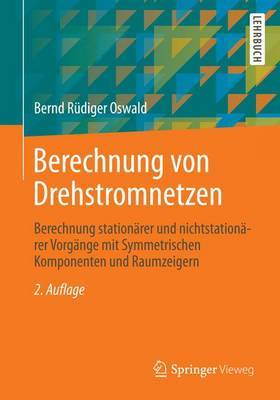 Berechnung Von Drehstromnetzen: Berechnung Stationarer Und Nichtstationarer Vorgange Mit Symmetrischen Komponenten Und Raumzeigern