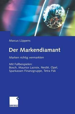 Der Markendiamant: Marken Richtig Vermarkten. Mit Fallbeispielen: Bosch, LaCroix, Nestle, Opel, Sparkassen Finanzgruppe, Tetra Pak