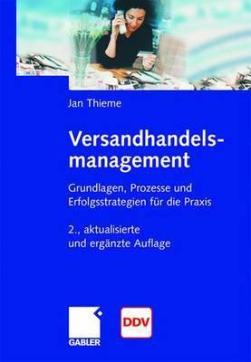 Versandhandelsmanagement: Grundlagen, Prozesse Und Erfolgsstrategien Fur Die Praxis