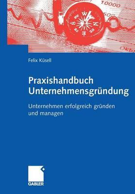 Praxishandbuch Unternehmensgrundung: Unternehmen Erfolgreich Grunden Und Managen