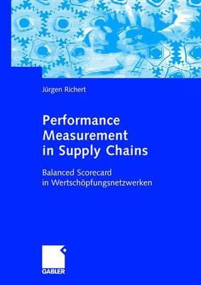 Performance Measurement in Supply Chains: Balanced Scorecard in Wertschopfungsnetzwerken