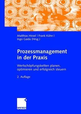 Prozessmanagement in Der Praxis: Wertschopfungsketten Planen, Optimieren Und Erfolgreich Steuern