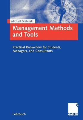 Management Methods and Tools: Practical Know-how for Students, Managers, and Consultants.