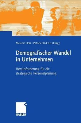 Demografischer Wandel in Unternehmen: Herausforderung Fur Die Strategische Personalplanung