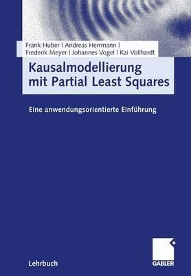 Kausalmodellierung Mit Partial Least Squares: Eine Anwendungsorientierte Einfuhrung