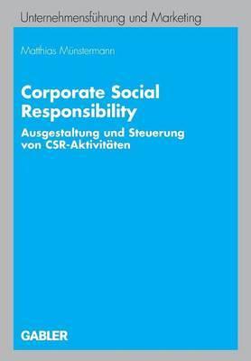 Corporate Social Responsibility: Ausgestaltung Und Steuerung Von Csr-Aktivitaten