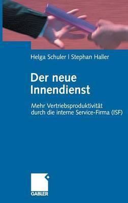 Der Neue Innendienst: Mehr Vertriebsproduktivitat Durch Die Interne Service-Firma (Isf)