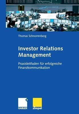 Investor Relations Management: Praxisleitfaden Fur Erfolgreiche Finanzkommunikation