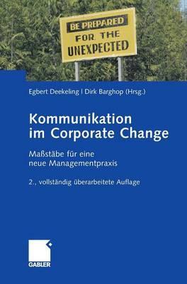 Kommunikation Im Corporate Change: Massstabe Fur Eine Neue Managementpraxis