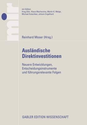 Auslandische Direktinvestitionen:: Neuere Entwicklungen, Entscheidungsinstrumente Und Fuhrungsrelevante Folgen