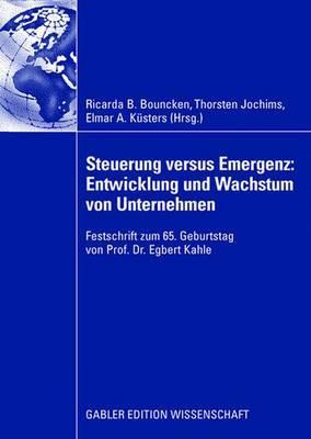 Steuerung Versus Emergenz: Entwicklung Und Wachstum Von Unternehmen: Festschrift Zum 65. Geburtstag Von Prof. Dr. Egbert Kahle
