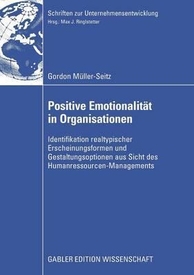 Positive Emotionalitat in Organisationen: Identifikation Realtypischer Erscheinungsformen Und Gestaltungsoptionen Aus Sicht Des Humanressourcen-Managements