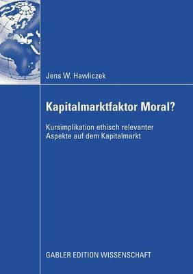 Kapitalmarktfaktor Moral?: Kursimplikation Ethisch Relevanter Aspekte Auf Dem Kapitalmarkt