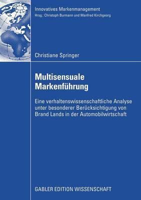 Multisensuale Markenfuhrung: Eine Verhaltenswissenschaftliche Analyse Unter Besonderer Berucksichtigung Von Brand Lands in Der Automobilwirtschaft
