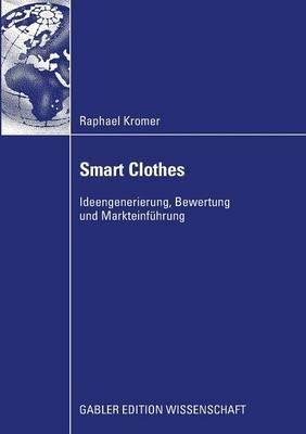 Smart Clothes: Ideengenerierung, Bewertung Und Markteinfuhrung