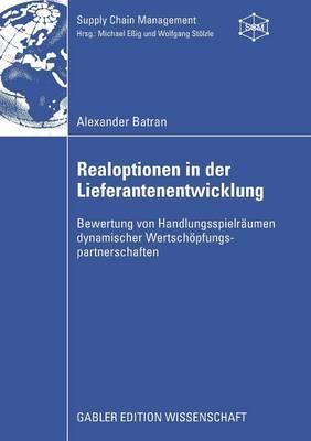 Realoptionen in Der Lieferantenentwicklung: Bewertung Von Handlungsspielraumen Dynamischer Wertschopfungspartnerschaften