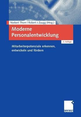 Moderne Personalentwicklung: Mitarbeiterpotenziale Erkennen, Entwickeln Und Fordern