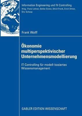 Okonomie Multiperspektivischer Unternehmensmodellierung: It-Controlling Fur Modell-Basiertes Wissensmanagement
