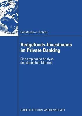 Hedgefonds-Investments Im Private Banking: Eine Empirische Analyse Des Deutschen Marktes