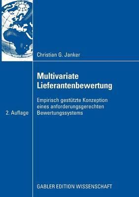 Multivariate Lieferantenbewertung: Empirisch Gestutze Konzeption Eines Anforderungsgerechten Bewertungssystems