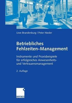 Betriebliches Fehlzeiten-Management: Instrumente Und Praxisbeispiele Fur Erfolgreiches Anwesenheits- Und Vertrauensmanagement
