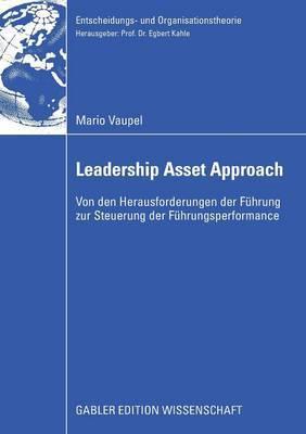 Der Leadership Asset Approach: Von Den Herausforderungen Der Fuhrung Zur Steuerung Der Fuhrungsperformance